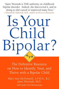 Is Your Child Bipolar?: The Definitive Resource on How to Identify, Treat, and Thrive with a Bipolar Child