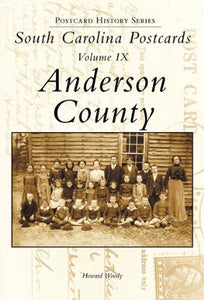 South Carolina Postcards, Volume IX:: Anderson County (Postcard History)