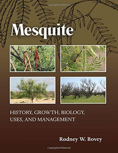 Mesquite: History, Growth, Biology, Uses, and Management (Texas A&M AgriLife Research and Extension Service Series)