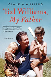 Ted Williams, My Father: A Memoir