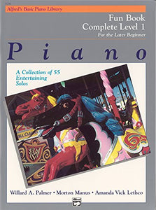 Alfred's Basic Piano Library Fun Book Complete, Bk 1: For the Later Beginner (A Collection of 55 Entertaining Solos)