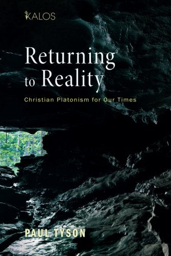 Returning to Reality: Christian Platonism for Our Times (Kalos)