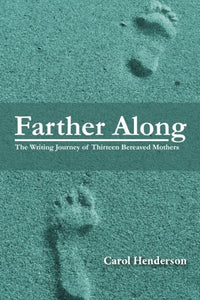 Farther Along: The Writing Journey of Thirteen Bereaved Mothers