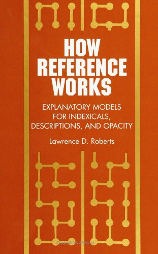 How Reference Works: Explanatory Models for Indexicals, Descriptions, and Opacity (Suny Series, Scientific Studies in Natural and Artificial Intelli)