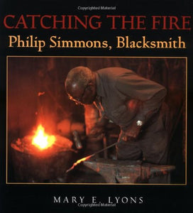 Catching the Fire: Philip Simmons, Blacksmith
