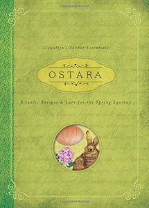 Ostara: Rituals, Recipes & Lore for the Spring Equinox (Llewellyn's Sabbat Essentials)
