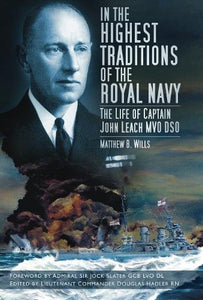 In the Highest Traditions of the Royal Navy: The Life of Captain John Leach MVO DSO