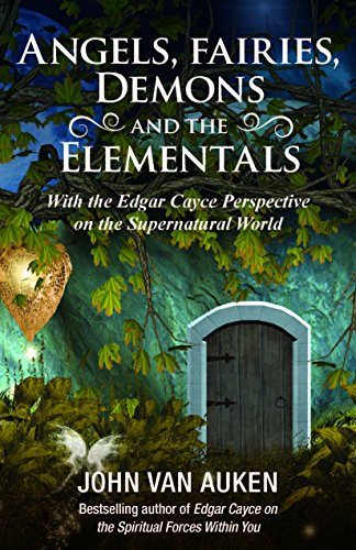 Angels, Fairies, Dark Forces, and the Elementals