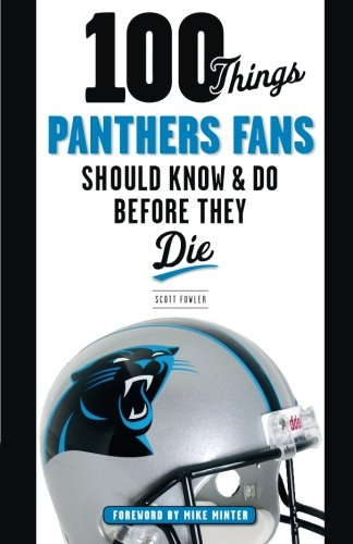 100 Things Panthers Fans Should Know & Do Before They Die (100 Things...Fans Should Know)