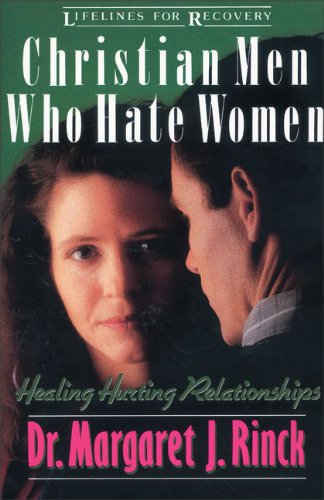 Christian Men Who Hate Women: Healing Hurting Relationships (Lifelines for Recovery)