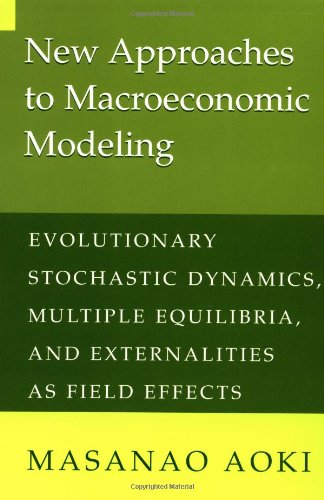 New Approaches to Macroeconomic Modeling: Evolutionary Stochastic Dynamics, Multiple Equilibria, and Externalities as Field Effects