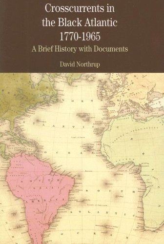 Crosscurrents in the Black Atlantic, 1770-1965: A Brief History with Documents (The Bedford Series in History and Culture)