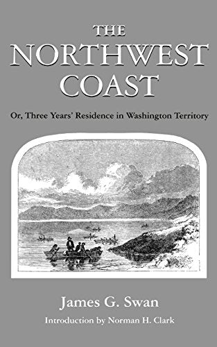 The Northwest Coast: Or, Three Years' Residence in Washington Territory (Washington Paperbacks, Wp-62)