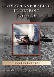 Hydroplane Racing in Detroit: 1946 - 2008 (Images of Sports)