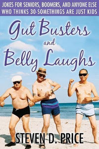Gut Busters and Belly Laughs: Jokes for Seniors, Boomers, and Anyone Else Who Thinks 30-Somethings Are Just Kids