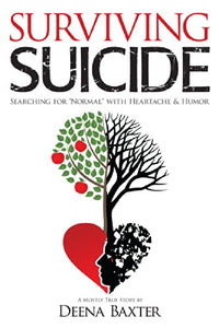Surviving Suicide: Searching for Normal with Heartache and Humor