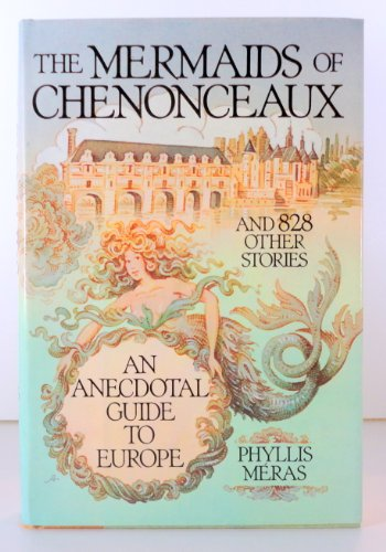 The Mermaids of Chenonceaux: And Eight Hundred Twenty Eight Other Stories