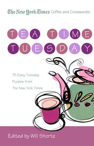 The New York Times Coffee and Crosswords: Tea Time Tuesday: 75 Easy Tuesday Puzzles from The New York Times