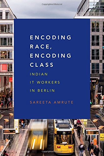 Encoding Race, Encoding Class: Indian IT Workers in Berlin