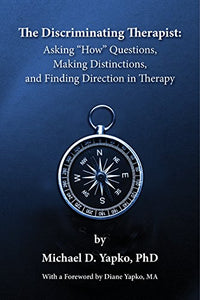The Discriminating Therapist: Asking How Questions, Making Distinctions, and Finding Direction in Therapy