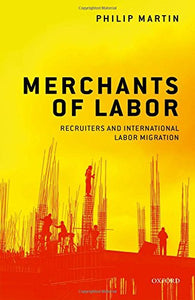 Merchants of Labor: Recruiters and International Labor Migration
