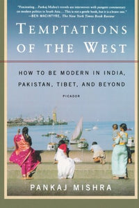 Temptations of the West: How to Be Modern in India, Pakistan, Tibet, and Beyond