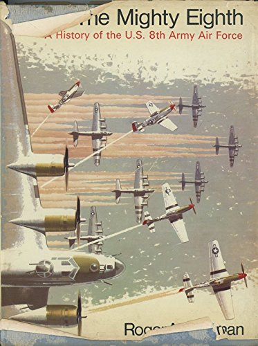 The Mighty Eighth: A History of the U.S. 8th Army Air Force