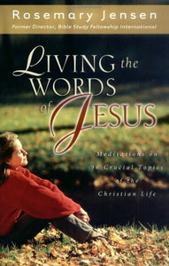 Living the Words of Jesus: Meditations on 96 Crucial Topics of the Christian Life