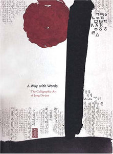 A Way with Words: The Calligraphic Art of Jung Do-jun (The Collection in Context Series)