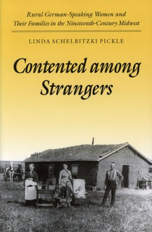 Contented among Strangers: Rural German-Speaking Women and Their Families in the Nineteenth-Century Midwest (Statue of Liberty Ellis Island)