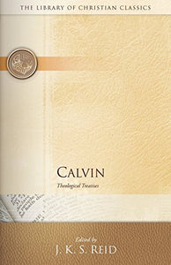 Calvin: Theological Treatises (The Library of Christian Classics)
