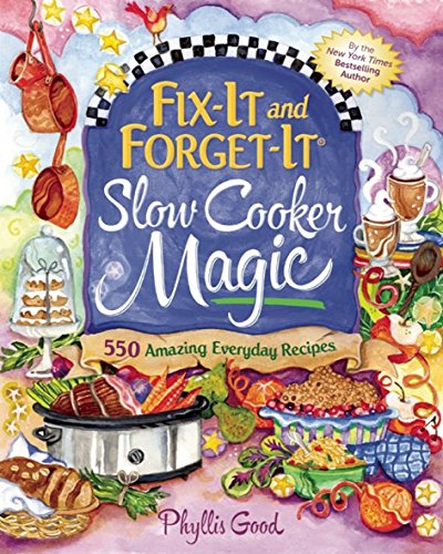 Fix-It and Forget-It Slow Cooker Magic: 550 Amazing Everyday Recipes