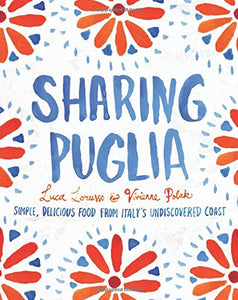 Sharing Puglia: Simple, Delicious Food from Italy's Undiscovered Coast