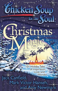 Chicken Soup for the Soul: Christmas Magic: 101 Holiday Tales of Inspiration, Love, and Wonder