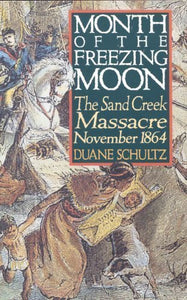 Month of the Freezing Moon: The Sand Creek Massacre, November 1864