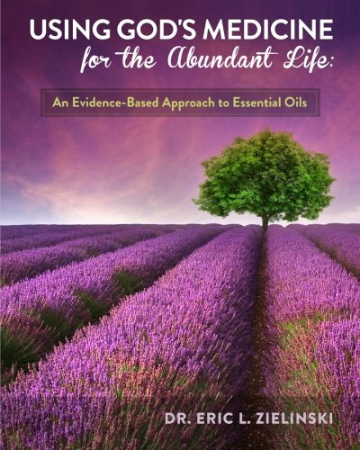 Using God's Medicine for the Abundant Life: An Evidence-Based Approach to Essential Oils