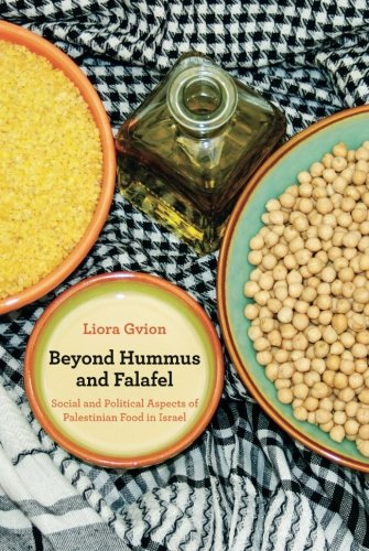Beyond Hummus and Falafel: Social and Political Aspects of Palestinian Food in Isrl (California Studies in Food and Culture)