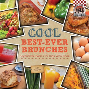 Cool Best-ever Brunches: Beyond the Basics for Kids Who Cook (Cool Young Chefs)