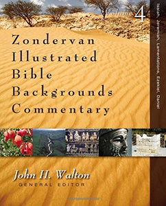 4: Isaiah, Jeremiah, Lamentations, Ezekiel, Daniel (Zondervan Illustrated Bible Backgrounds Commentary)
