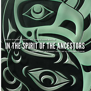 In the Spirit of the Ancestors: Contemporary Northwest Coast Art at the Burke Museum (Native Art of the Pacific Northwest: A Bill Holm Center)