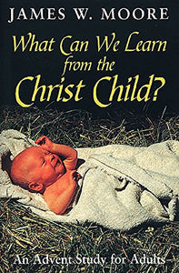 What Can We Learn from the Christ Child?: An Advent Study for Adults