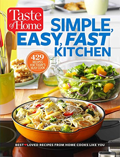 Taste of Home Simple, Easy, Fast Kitchen: 429 Recipes for Today's Busy Cook