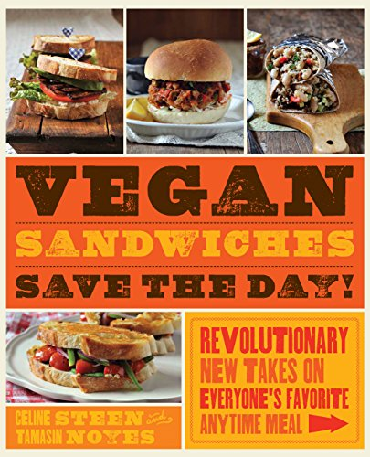Vegan Sandwiches Save the Day!: Revolutionary New Takes on Everyone's Favorite Anytime Meal