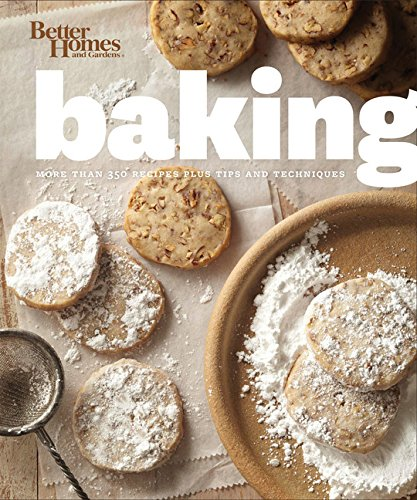 Better Homes and Gardens Baking: More than 350 Recipes Plus Tips and Techniques (Better Homes and Gardens Cooking)