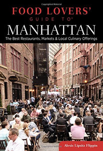 Food Lovers' Guide to Manhattan: The Best Restaurants, Markets & Local Culinary Offerings (Food Lovers' Series)