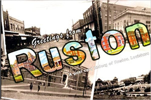 Greetings from Ruston: A Post Card History of Ruston, Louisiana by Wesley Harris