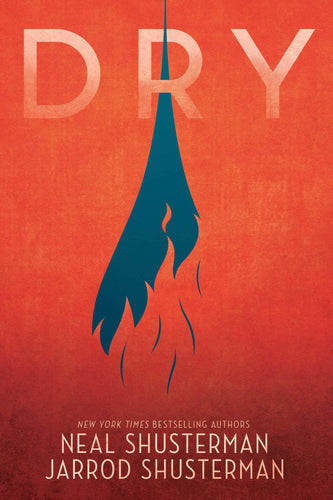 Dry by Neal Shusterman and Jarrod Shusterman