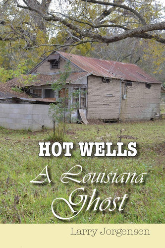 Hot Wells a Louisiana Ghost by Larry Jorgenson