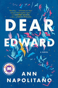 Dear Edward, A Novel by Ann Napolitano