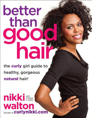 Better Than Good Hair: The Curly Girl Guide to Healthy, Gorgeous Natural Hair! (USED)